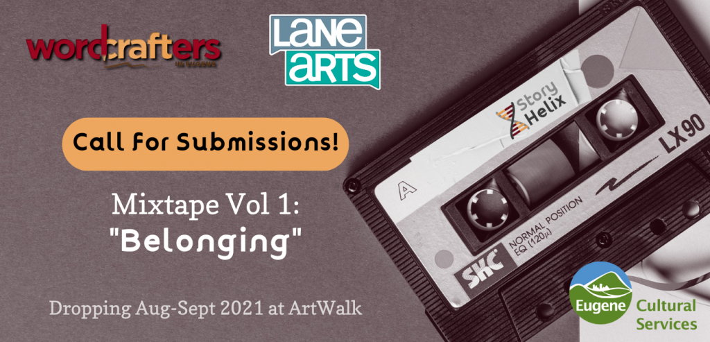 """Wordcrafters and Lane Arts Call for Submissions! Mixtape Vol 1: """"Belonging"""" Dropping Aug-Sept 2021 at ArtWalk . (Image of cassette tape with StoryHelix logo taped on the label.)"""